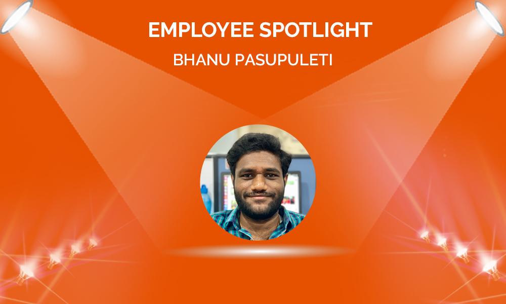 Employee Spotlight: Bhanu Pasupuleti
